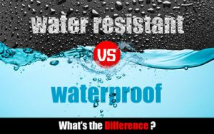 What Is the Difference Between Waterproof and Water Resistant